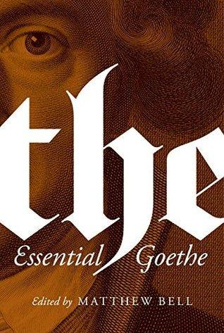 The Essential Goethe by Johann Wolfgang von Goethe, Matt Bell