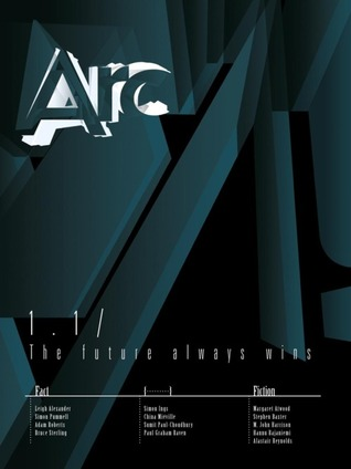 Arc 1.1: The Future Always Wins by Sumit Paul-Choudhury, Simon Ings