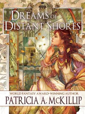 Dreams of Distant Shores by Peter S. Beagle, Patricia A. McKillip