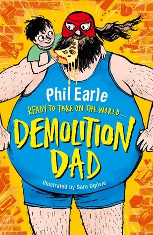 Demolition Dad by Sara Ogilvie, Phil Earle