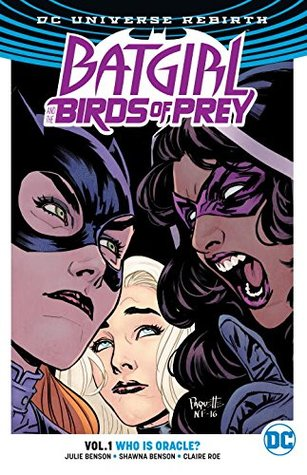 Batgirl and the Birds of Prey, Volume 1: Who Is Oracle? by Steve Wands, Allen Passalaqua, Deron Bennett, Shawna Benson, Claire Roe, Julie Benson, Roge Antonio, Yanick Paquette, Nathan Fairbairn