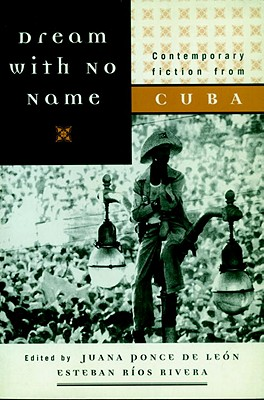 Dream with No Name: Contemporary Fiction from Cuba by