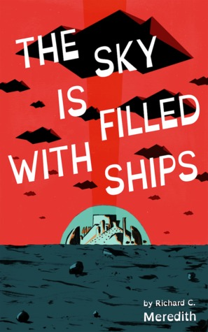 The Sky is Filled with Ships by Richard C. Meredith