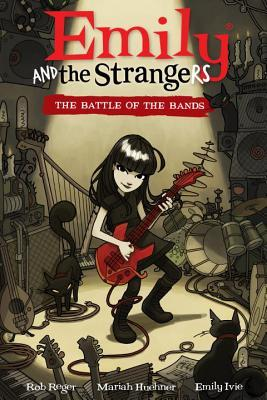 Emily and the Strangers Volume 1: Battle of the Bands by Rob Reger, Mariah Huehner, Jim Gibbons, Emily Ivie