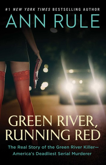 Green River, Running Red: The Real Story of the Green River Killer--America's Deadliest Serial Murderer by Ann Rule