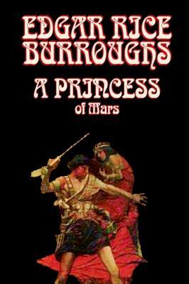 A Princess of Mars by Edgar Rice Burroughs, Science Fantasy by Edgar Rice Burroughs