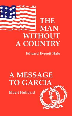 A Man Without a Country, The/Message to Garcia by Edward Everett Hale, Elbert Hubbard