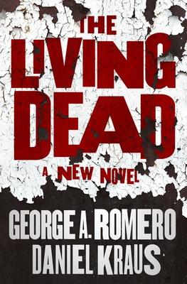 The Living Dead by George A. Romero, Daniel Kraus