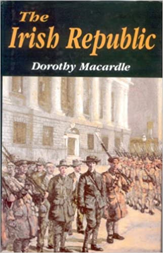The Irish Republic: A Documented Chronicle of the Anglo-Irish Conflict and the Partitioning of Ireland, with a Detailed Account of the period 1916-1923 by Dorothy Macardle