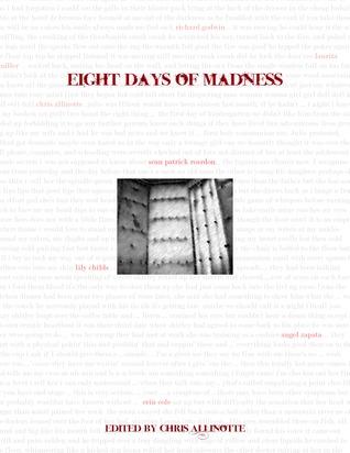 Eight Days of Madness by Erin Cole, Chris Allinotte, Laurita Miller, Angel Zapata, Benjamin Sobieck, Richard Godwin, Sean Patrick Reardon, Lily Childs