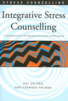 Integrative Stress Counselling: A Humanistic Problem-Focused Approach by Pat Milner, Stephen Palmer