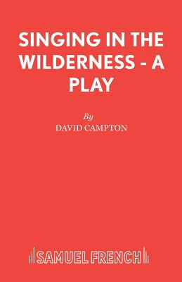 Singing in the Wilderness - A Play by David Campton