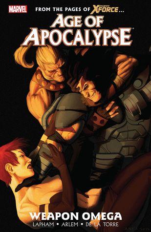 Age of Apocalypse, Vol. 2: Weapon Omega by Renato Arlem, Roberto de la Torre, David Lapham