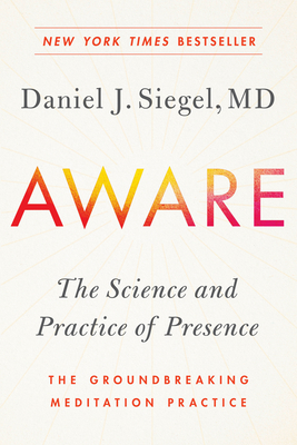 Aware: The Science and Practice of Presence--The Groundbreaking Meditation Practice by Daniel Siegel