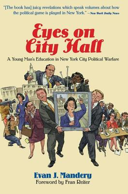 Eyes on City Hall: A Young Man's Education in New York City Political Warfare by Evan Mandery