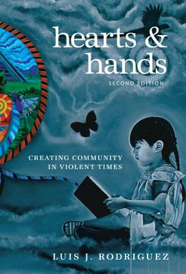 Hearts & Hands: Creating Community in Violent Times by Luis J. Rodriguez