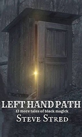 Left Hand Path: 13 More Tales of Black Magick by Steve Stred
