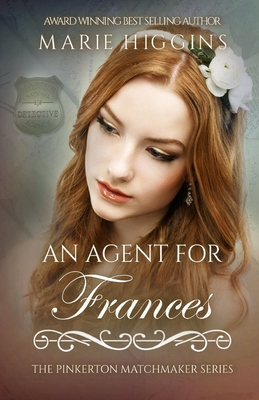 An Agent for Frances by The Pinkerton Matchmaker, Marie Higgins