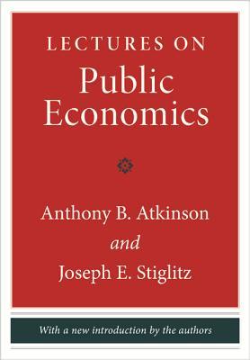 Lectures on Public Economics: Updated Edition by Anthony B. Atkinson, Joseph E. Stiglitz