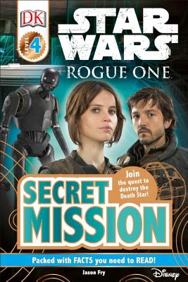 DK Readers L4: Star Wars: Rogue One: Secret Mission: Join the Quest to Destroy the Death Star! by Jason Fry