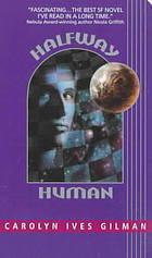 Halfway Human by Carolyn Ives Gilman