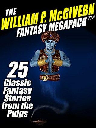 The William P. McGivern Fantasy MEGAPACK ™: 25 Classic Fantasy Stories from the Pulps by William P. McGivern