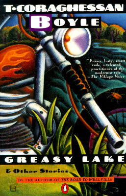 Greasy Lake & Other Stories by T. C. Boyle