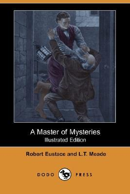 A Master of Mysteries by L.T. Meade, Robert Eustace