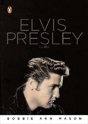 Elvis Presley: A Life by Bobbie Ann Mason