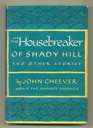 The Housebreaker of Shady Hill and other stories by John Cheever