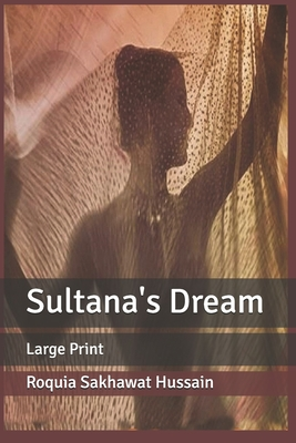 Sultana's Dream: Large Print by Roquia Sakhawat Hussain
