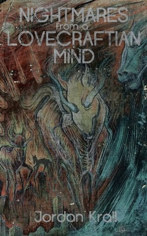 Nightmares from a Lovecraftian Mind by Jordan Krall