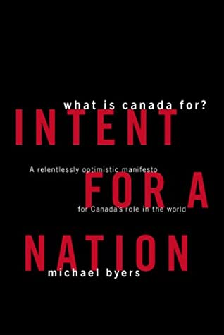 Intent for a Nation: What is Canada For? by Michael Byers
