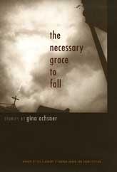 The Necessary Grace to Fall by Gina Ochsner