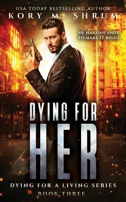 Dying for Her: A Companion Novel by Kory M. Shrum