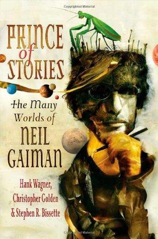 Prince of Stories: The Many Worlds of Neil Gaiman by Christopher Golden, Hank Wagner, Stephen R. Bissette, Terry Pratchett, Neil Gaiman