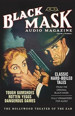Black Mask Audio Magazine, Volume 1, Number 1: Classic Hard-Boiled Tales from the Original Black Mask by Paul Cain, Frederick Nebel, William Cole, Rueben J. Shay, Hugh B. Cave, Yuri Rasovsky