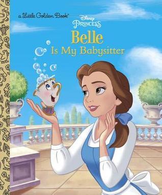 Belle is My Babysitter (Disney Princess) (Little Golden Book) by Fabio Laguna, Meritxell Andreu, Victoria Saxon, Andrea Posner-Sanchez