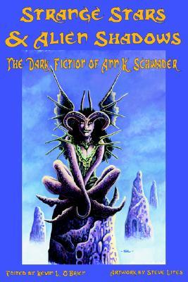 Strange Stars & Alien Shadows: The Dark Fiction of Ann K. Schwader by Ann K. Schwader, Kevin L. O'Brien, Robert M. Price, Steve Lines