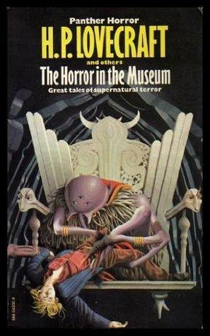 The Horror in the Museum and other tales by William Lumley, Adolphe Danziger De Castro, more…, Sonia H. Greene, Hazel Heald, Elizabeth Berkeley, August Derleth, H.P. Lovecraft, C.M. Eddy Jr.