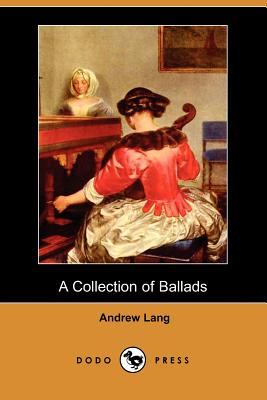 A Collection of Ballads (Dodo Press) by Andrew Lang