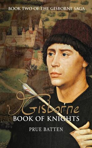 Gisborne: Book of Knights by Prue Batten