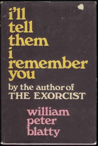 I'll Tell Them I Remember You by William Peter Blatty