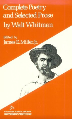 Complete Poetry and Selected Prose by James E. Miller Jr., Walt Whitman