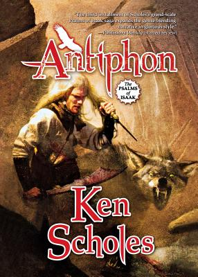 Antiphon: The Psalms of Isaak by Ken Scholes