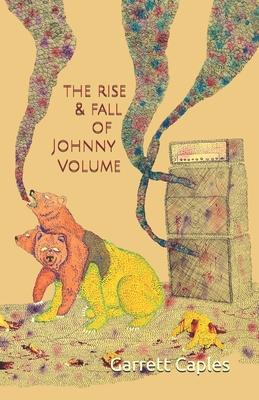 The Rise & Fall of Johnny Volume by Garrett Caples