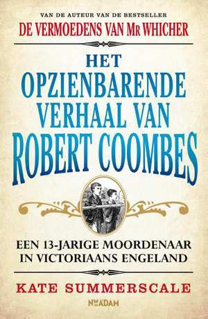 Het opzienbarende verhaal van Robert Coombes by Kate Summerscale, Ankie Klootwijk, Ernst Boer