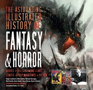 The Astounding Illustrated History of FantasyHorror by S.T. Joshi, Ramsey Campbell, Roger Luckhurst, Flame Tree Studio