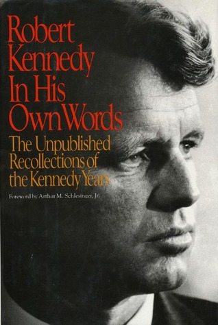 Robert Kennedy in His Own Words: The Unpublished Recollections of the Kennedy Years by Robert F. Kennedy
