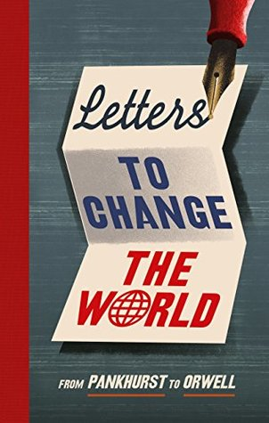 Letters to Change the World: From Pankhurst to Orwell by